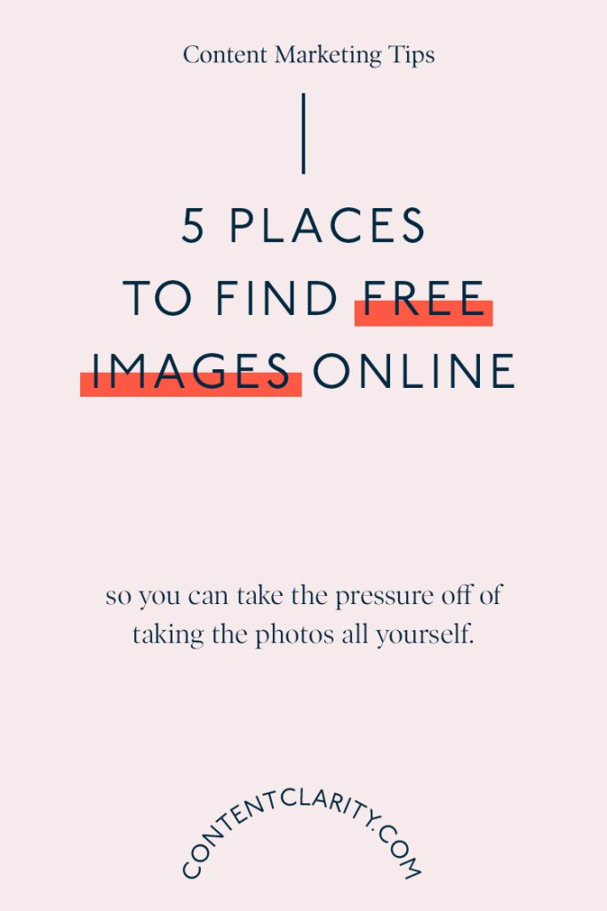 5 Places to Find FREE Images | Content Clarity | You don't have to be taking images for every social media post. I'll show you 5 places to find FREE stock images you can use in your content on social media and your blog (in fact I'm using stock image in this post just to prove that stock image aren't a dead giveaway) so that you can take the pressure off of coming up with it all yourself.