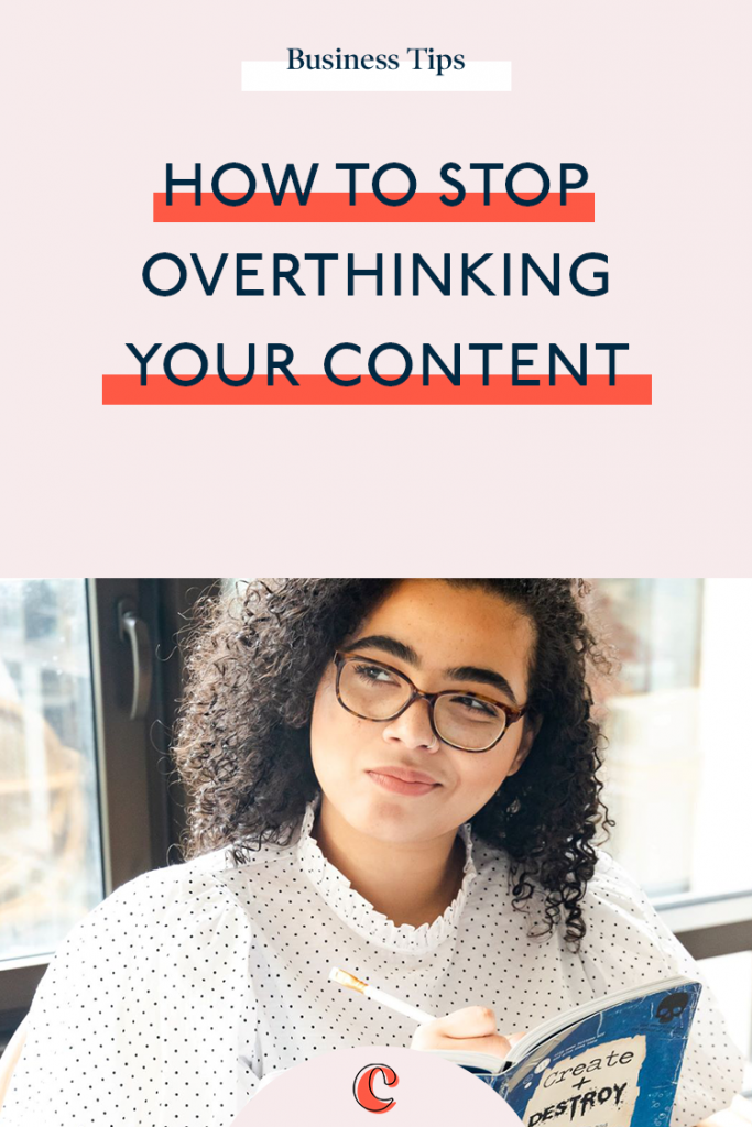 How to stop overthinking your content