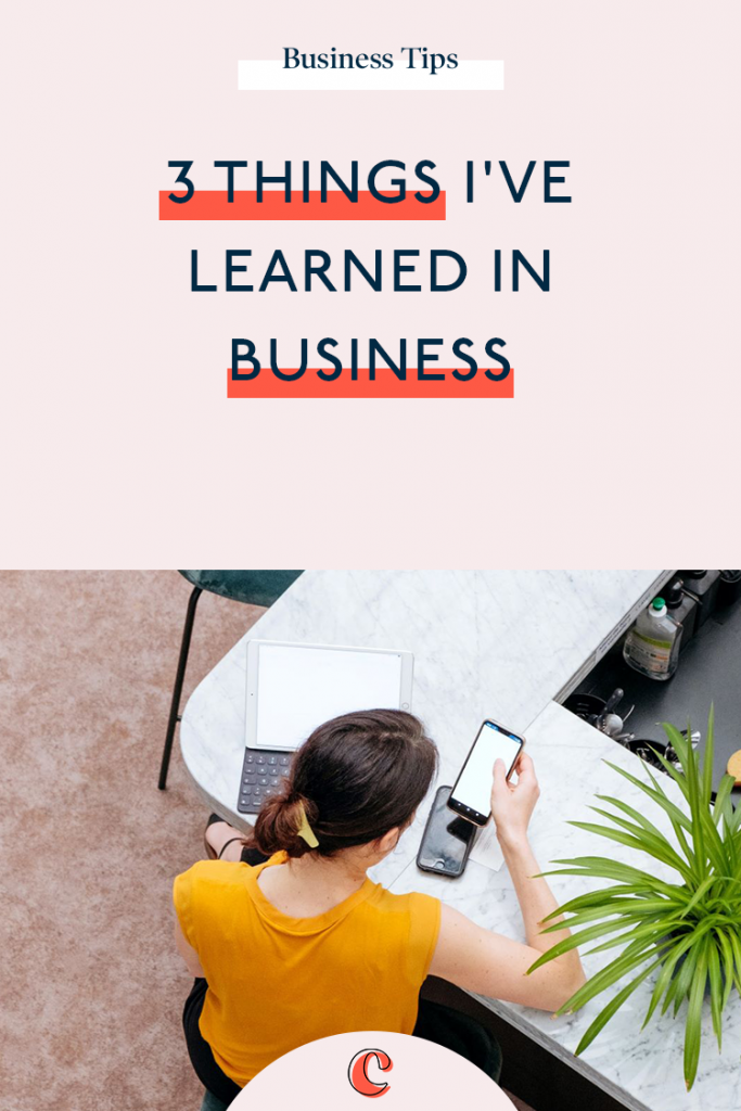 3 things I've learned in business